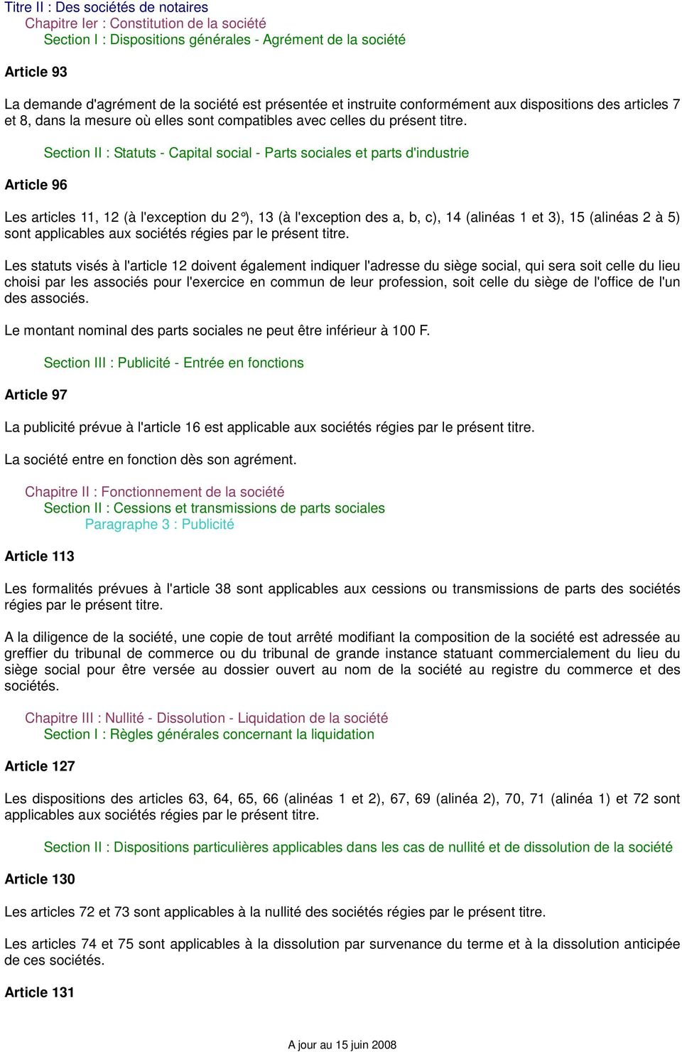 Article 96 Section II : Statuts - Capital social - Parts sociales et parts d'industrie Les articles 11, 12 (à l'exception du 2 ), 13 (à l' exception des a, b, c), 14 (alinéas 1 et 3), 15 (alinéas 2 à