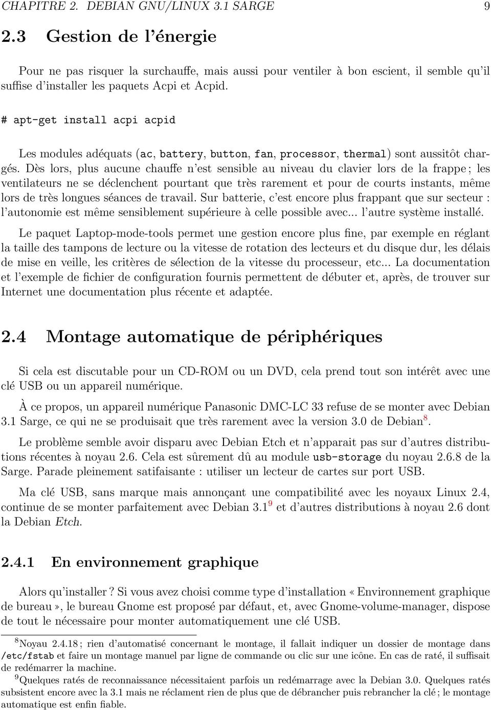 # apt-get install acpi acpid Les modules adéquats (ac, battery, button, fan, processor, thermal) sont aussitôt chargés.