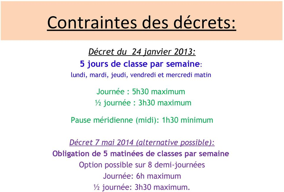 méridienne (midi): 1h30 minimum Décret 7 mai 2014 (alternative possible): Obligation de 5