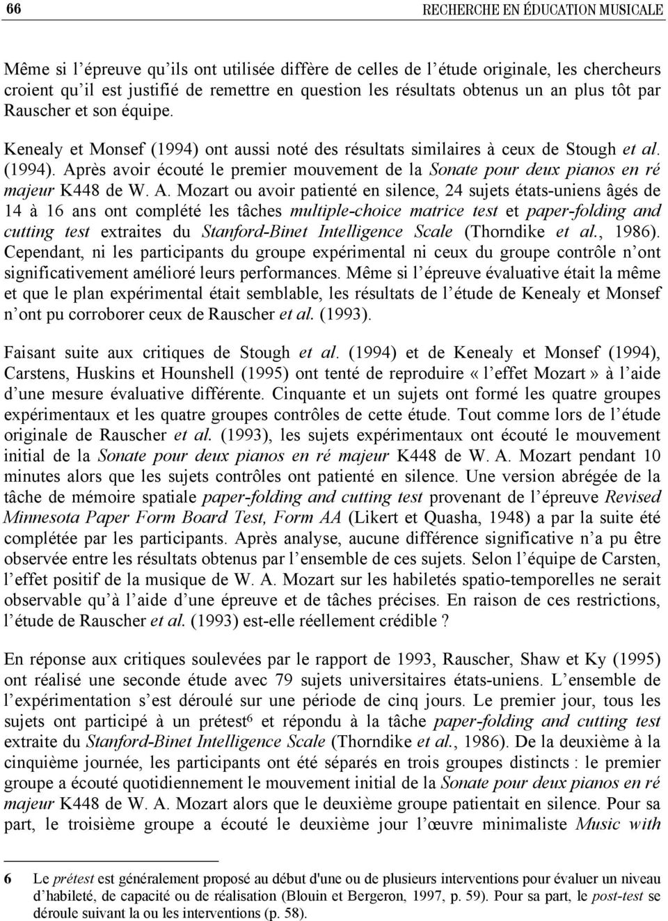 A. Mozart ou avoir patienté en silence, 24 sujets états-uniens âgés de 14 à 16 ans ont complété les tâches multiple-choice matrice test et paper-folding and cutting test extraites du Stanford-Binet