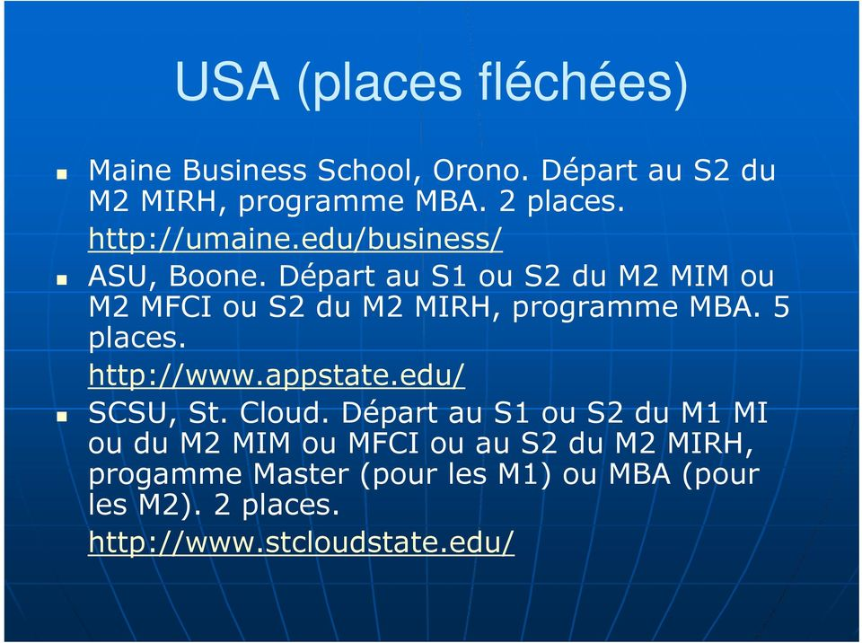 Départ au S1 ou S2 du M2 MIM ou M2 MFCI ou S2 du M2 MIRH, programme MBA. 5 places. http://www.appstate.