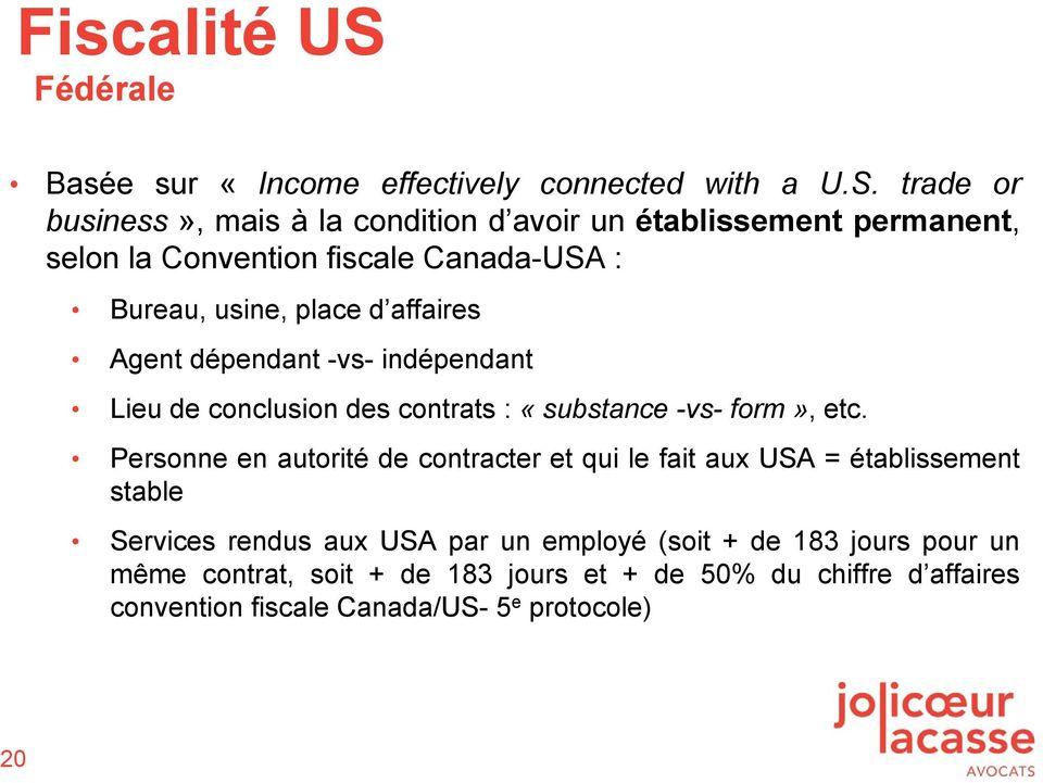 trade or business», mais à la condition d avoir un établissement permanent, selon la Convention fiscale Canada-USA : Bureau, usine, place d