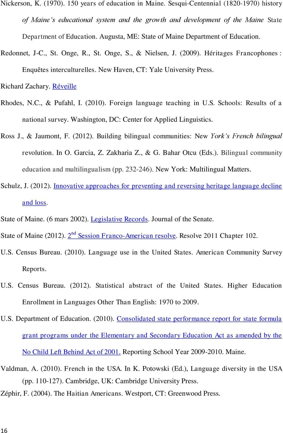 New Haven, CT: Yale University Press. Richard Zachary. Réveille Rhodes, N.C., & Pufahl, I. (2010). Foreign language teaching in U.S. Schools: Results of a national survey.