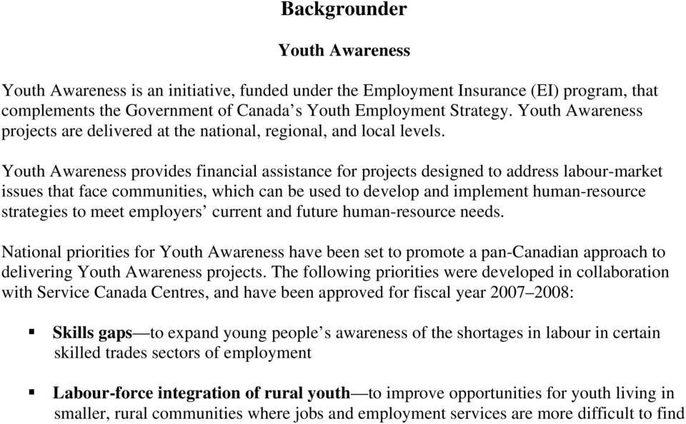 Youth Awareness provides financial assistance for projects designed to address labour-market issues that face communities, which can be used to develop and implement human-resource strategies to meet