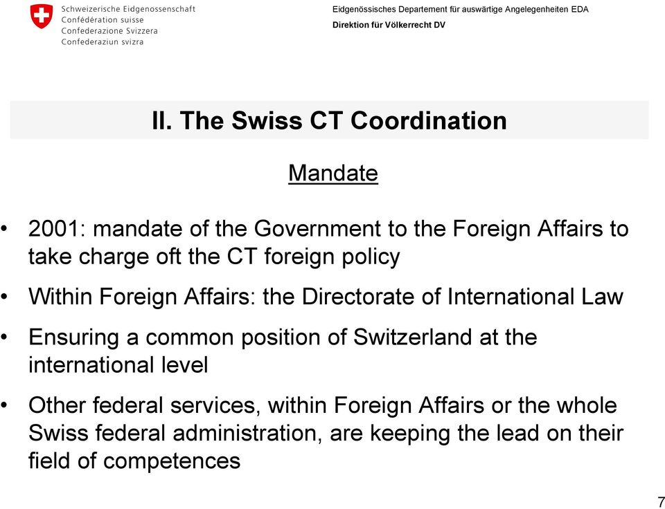 Ensuring a common position of Switzerland at the international level Other federal services, within