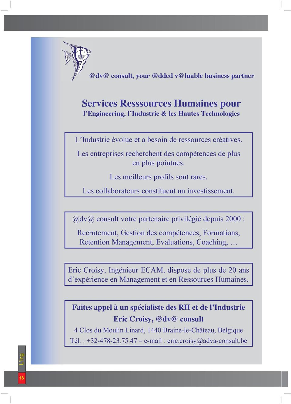 @dv@ consult votre partenaire privilégié depuis 2000 : Recrutement, Gestion des compétences, Formations, Retention Management, Evaluations, Coaching, Eric Croisy, Ingénieur ECAM, dispose de plus de