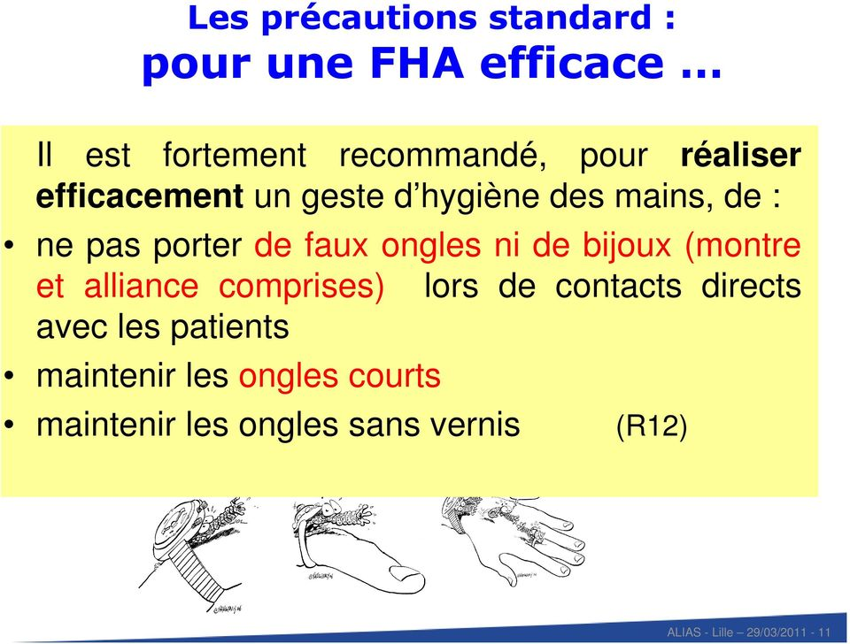 ni de bijoux (montre et alliance comprises) lors de contacts directs avec les patients