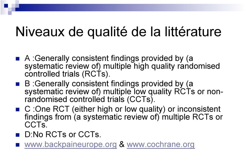 B :Generally consistent findings provided by (a systematic review of) multiple low quality RCTs or nonrandomised