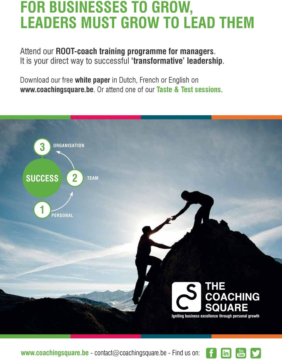 CHALLENGE THE LEADER IN YOU High Impact Training Programmes ROOT-GROW certification Coaching skills for leaders Change Download coaching our free white paper programme: in Dutch, Professional French