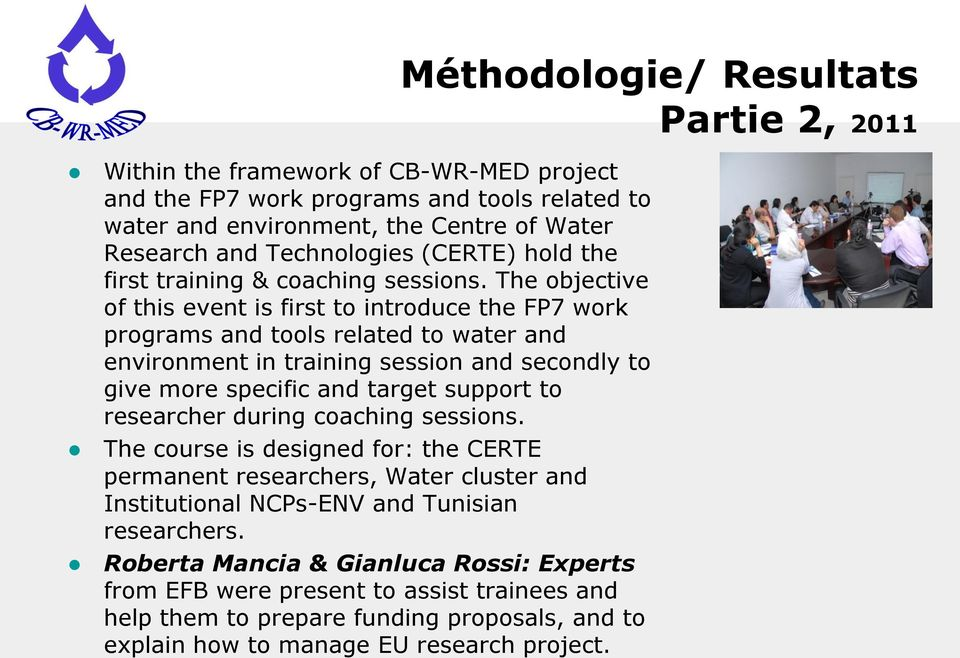 The objective of this event is first to introduce the FP7 work programs and tools related to water and environment in training session and secondly to give more specific and target support to