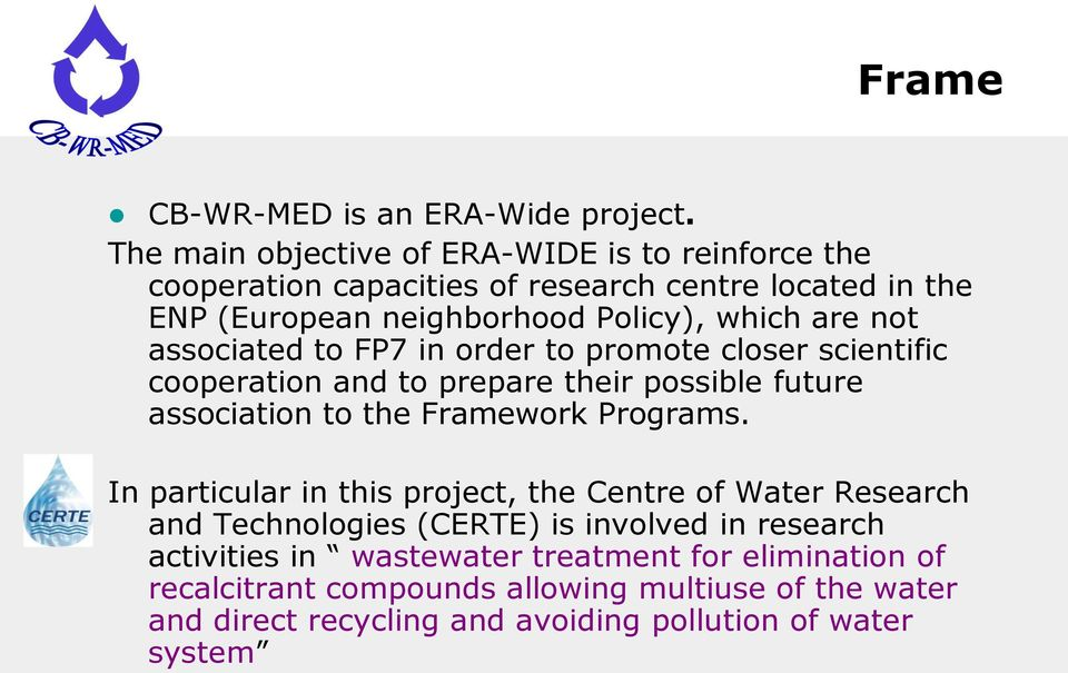 not associated to FP7 in order to promote closer scientific cooperation and to prepare their possible future association to the Framework Programs.