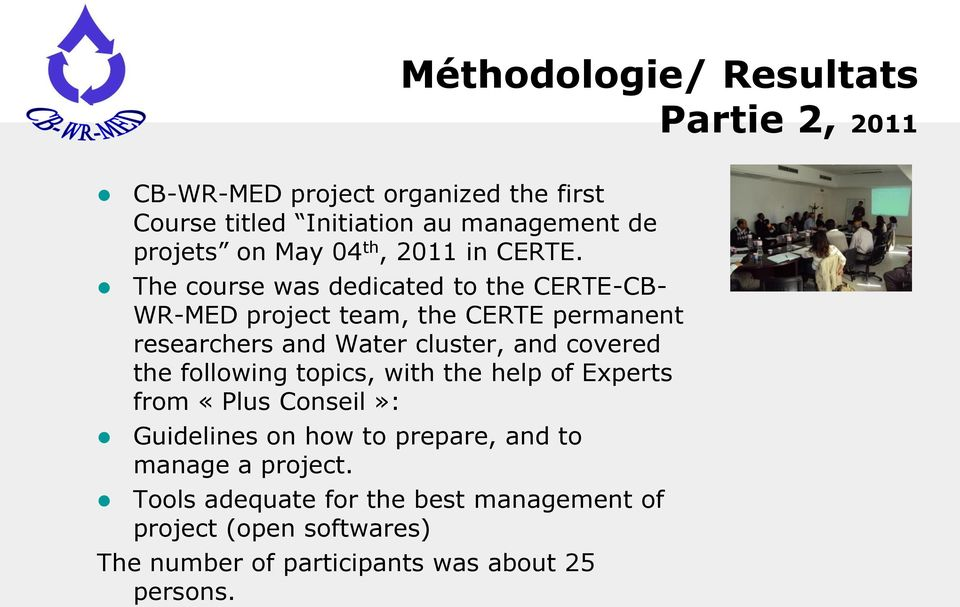 The course was dedicated to the CERTE-CB- WR-MED project team, the CERTE permanent researchers and Water cluster, and covered the