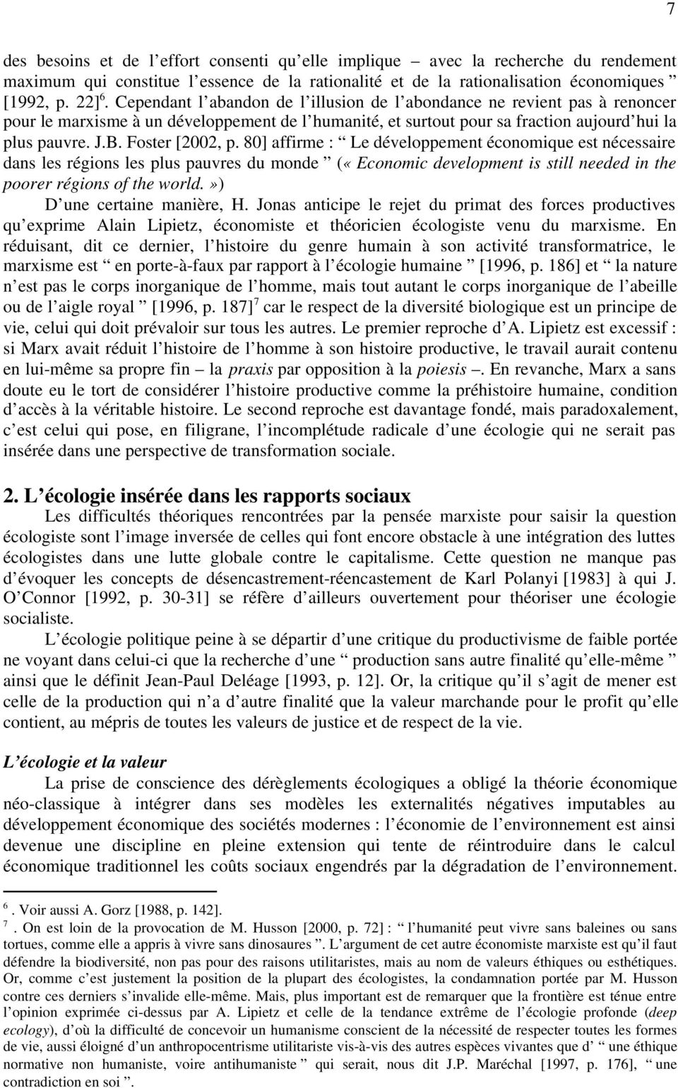 Foster [2002, p. 80] affirme : Le développement économique est nécessaire dans les régions les plus pauvres du monde («Economic development is still needed in the poorer régions of the world.