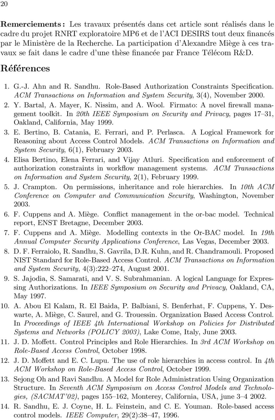 Role-Based Authorization Constraints Specification. ACM Transactions on Information and System Security, 3(4), November 2000. 2. Y. Bartal, A. Mayer, K. Nissim, and A. Wool.