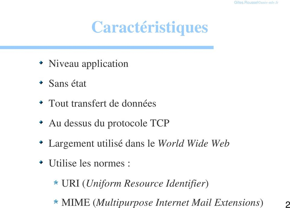 le World Wide Web Utilise les normes : URI (Uniform Resource