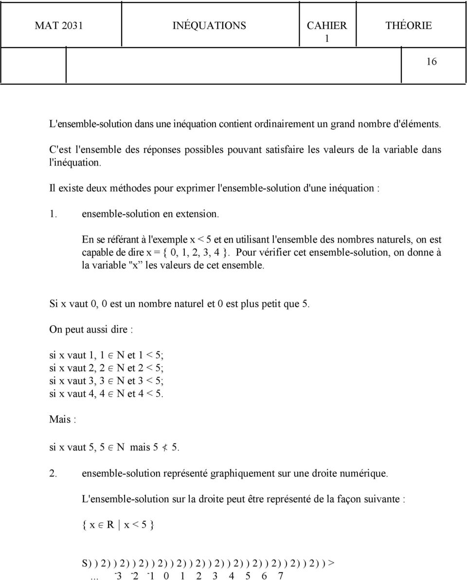 ensemblesolution en extension. En se référant à l'exemple x < 5 et en utilisant l'ensemble des nombres naturels, on est capable de dire x = { 0,, 2, 3, 4 }.
