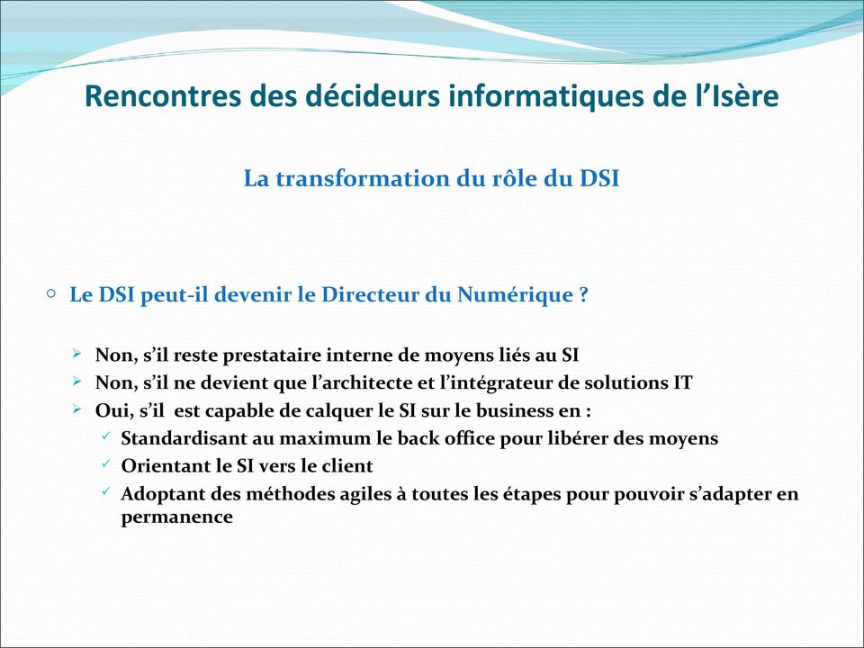 de solutions IT Oui, s il est capable de calquer le SI sur le business en : Standardisant au maximum le back