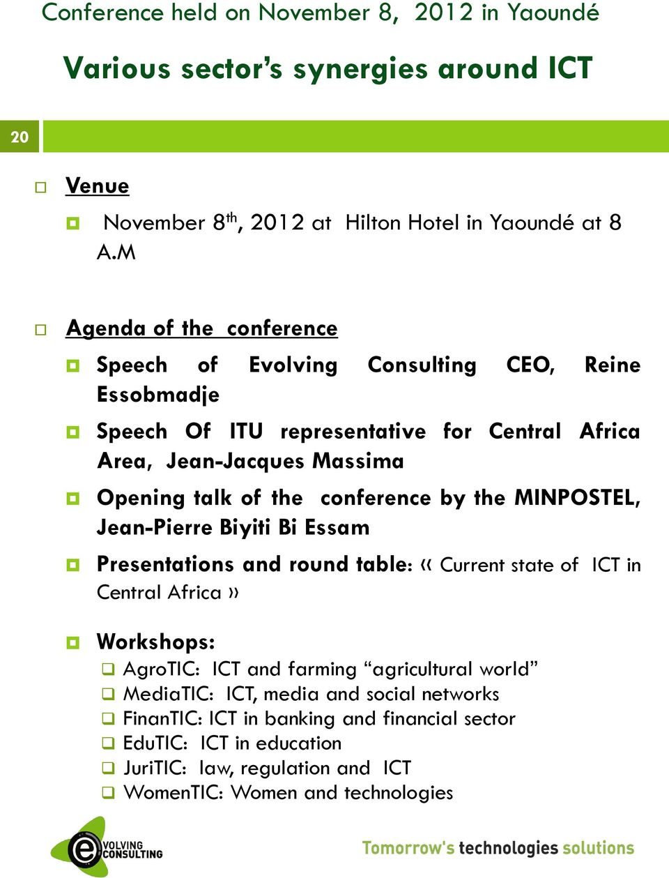 the conference by the MINPOSTEL, Jean-Pierre Biyiti Bi Essam Presentations and round table: «Current state of ICT in Central Africa» Workshops: AgroTIC: ICT and farming