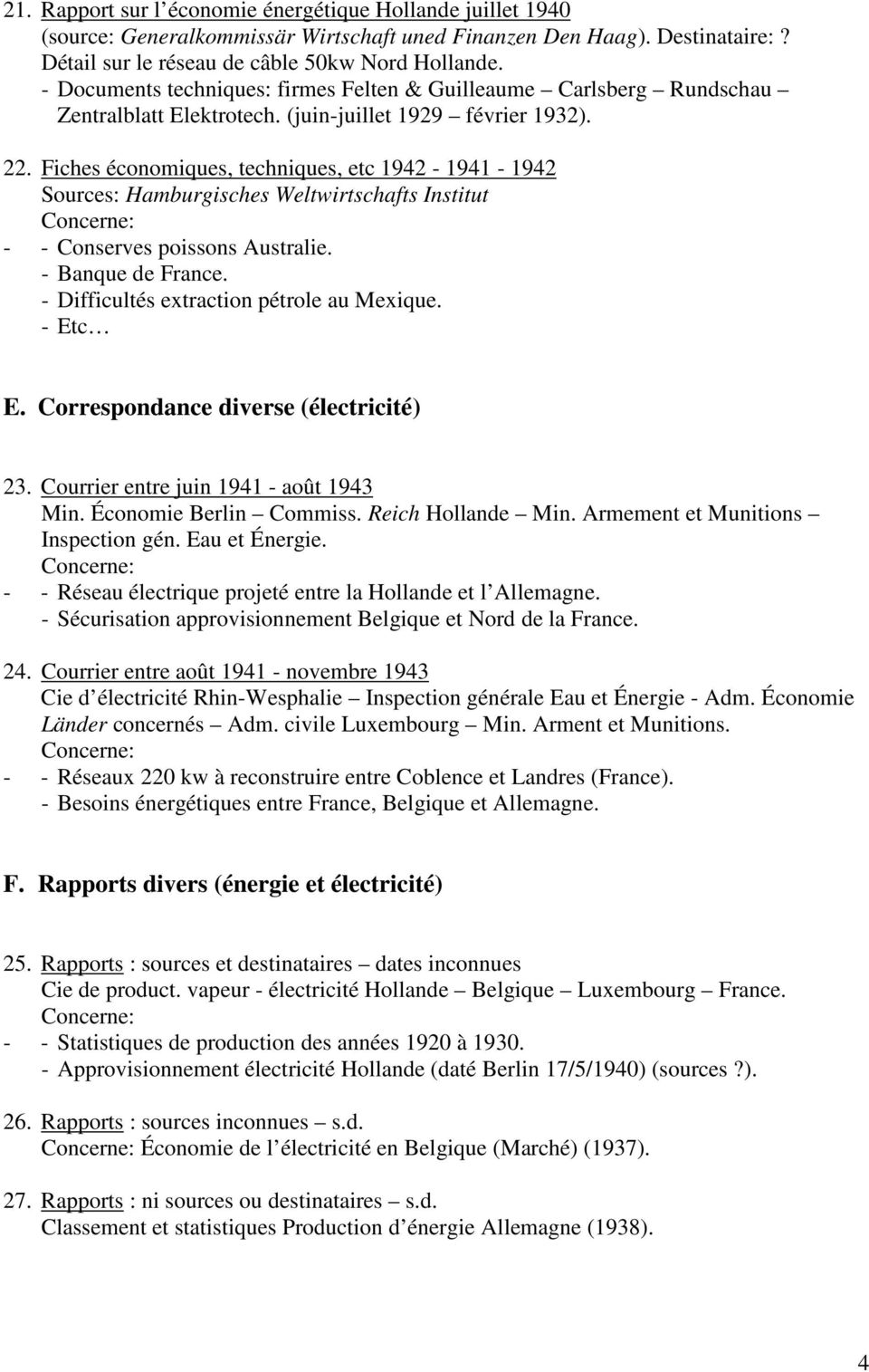 Fiches économiques, techniques, etc 1942-1941 - 1942 Sources: Hamburgisches Weltwirtschafts Institut - - Conserves poissons Australie. - Banque de France. - Difficultés extraction pétrole au Mexique.