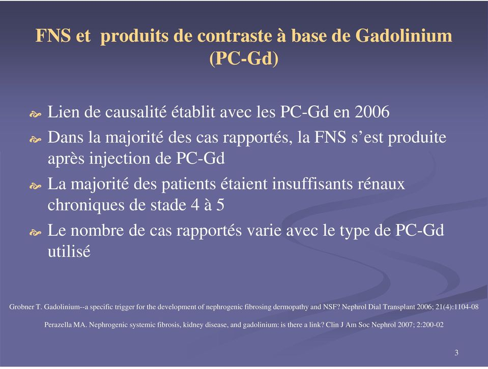 avec le type de PC-Gd utilisé Grobner T. Gadolinium--a specific trigger for the development of nephrogenic fibrosing dermopathy and NSF?