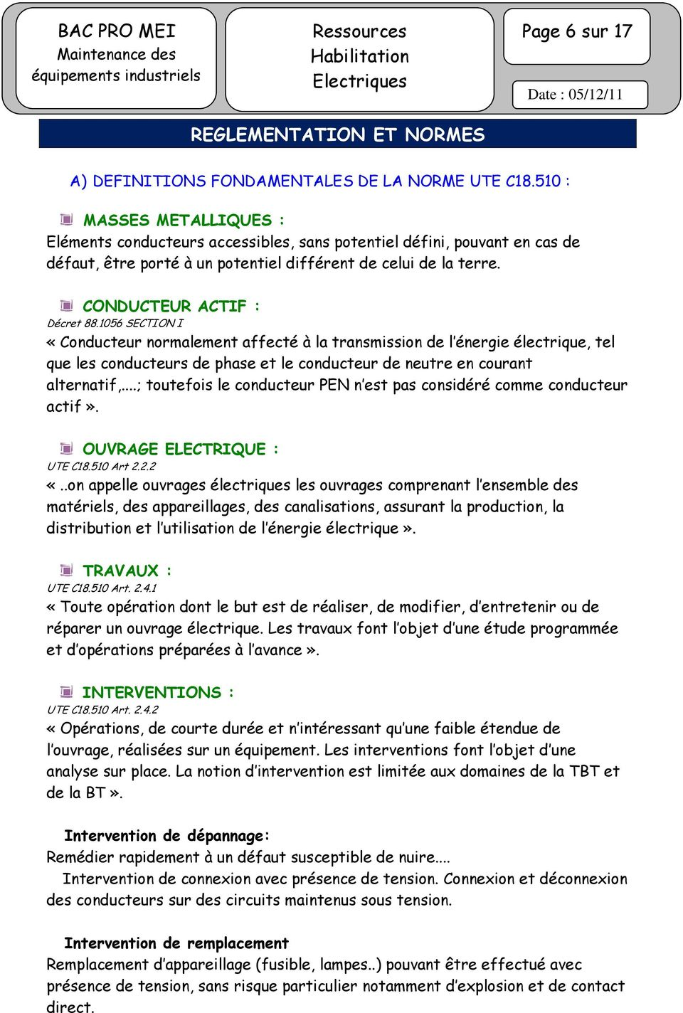 1056 SECTION I «Conducteur normalement affecté à la transmission de l énergie électrique, tel que les conducteurs de phase et le conducteur de neutre en courant alternatif,.