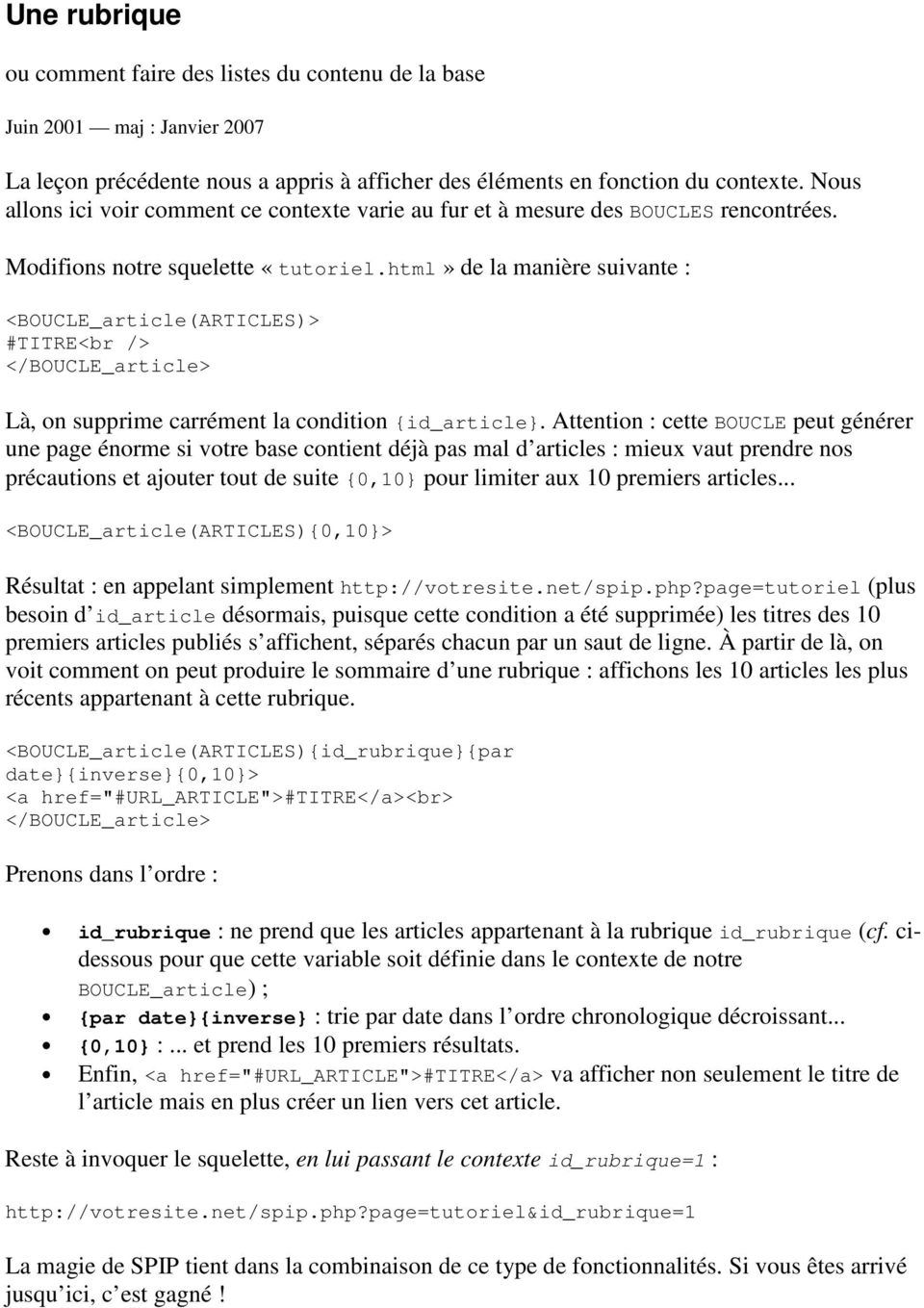 html» de la manière suivante : <BOUCLE_article(ARTICLES)> #TITRE<br /> Là, on supprime carrément la condition {id_article}.