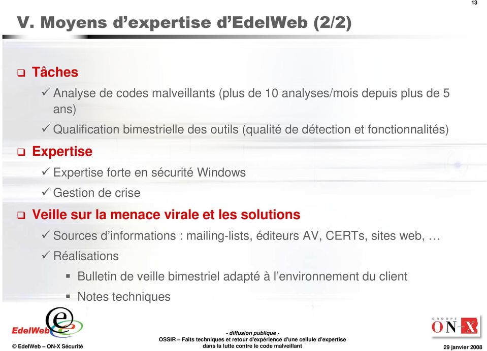 sécurité Windows Gestion de crise Veille sur la menace virale et les solutions Sources d informations : mailing-lists,