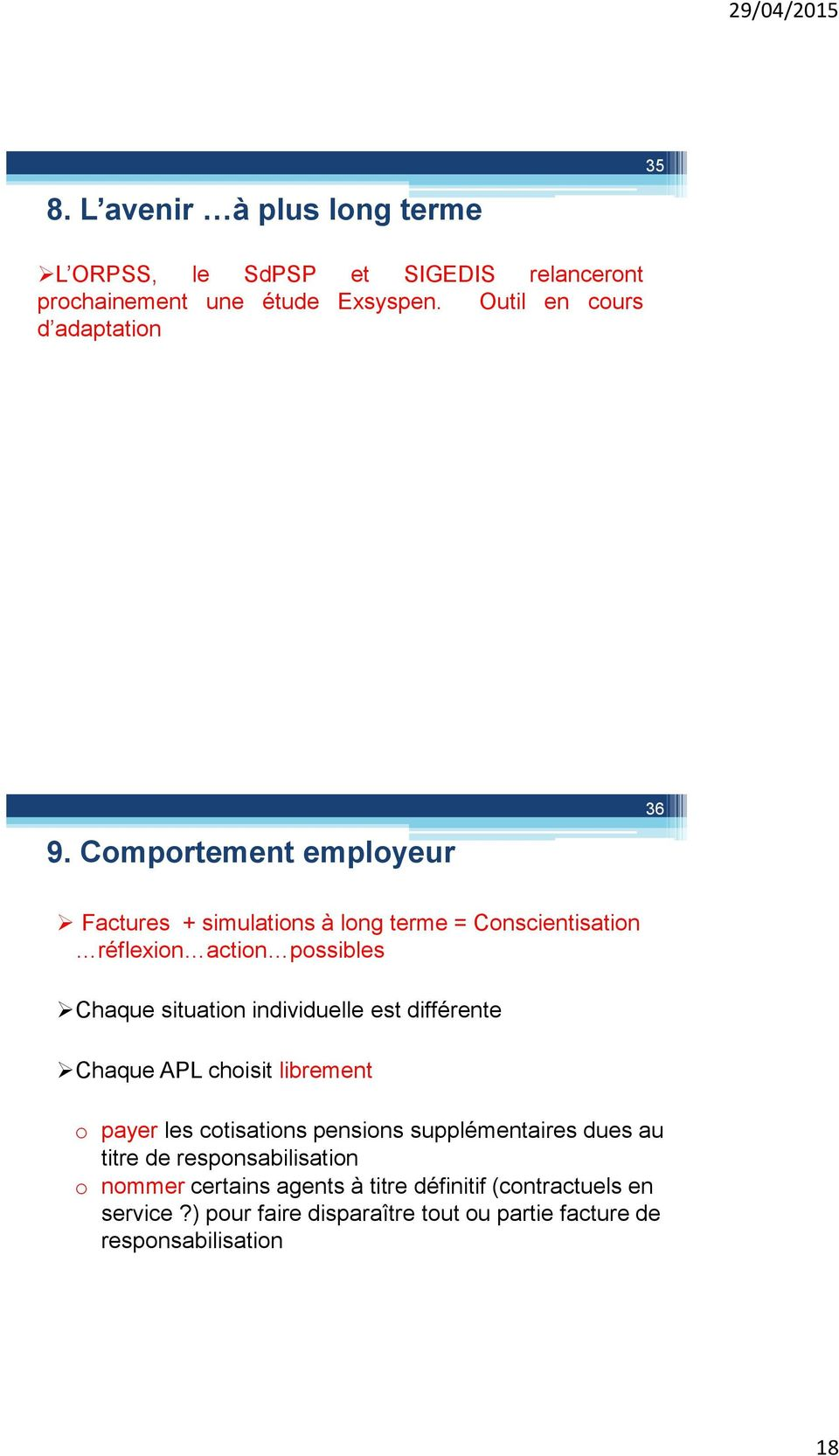 Comportement employeur 36 Factures + simulations à long terme = Conscientisation réflexion action possibles Chaque situation