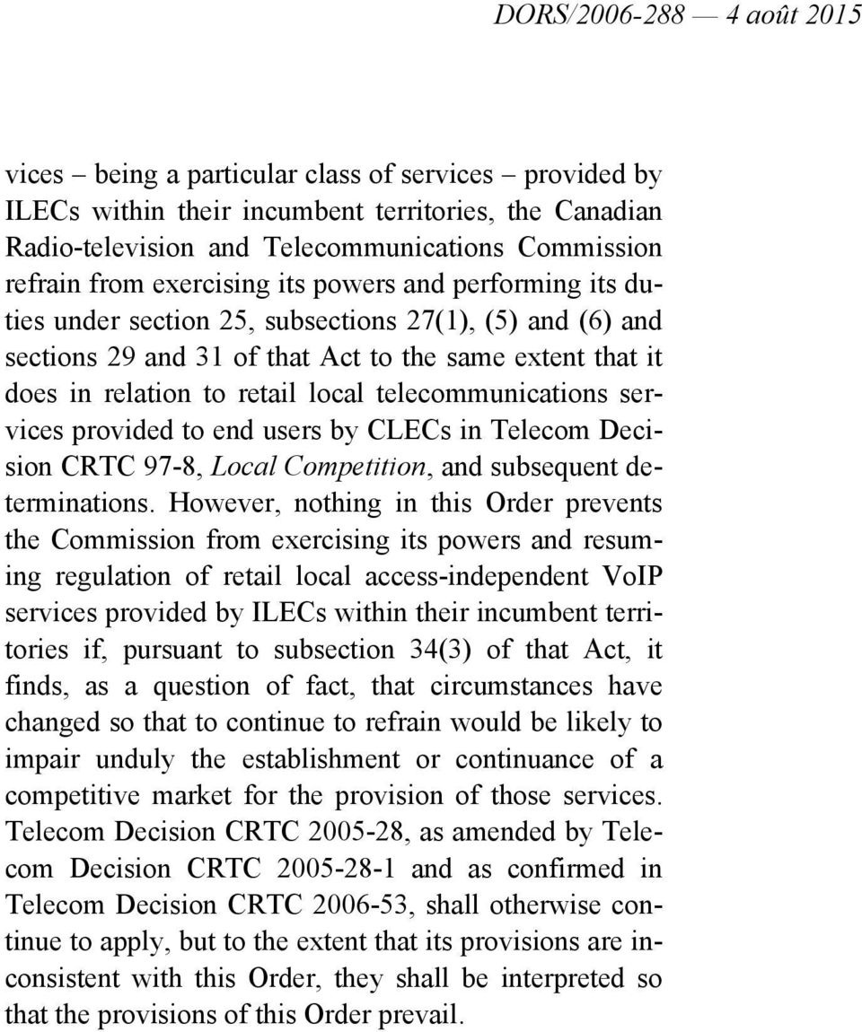 provided to end users by CLECs in Telecom Decision CRTC 97-8, Local Competition, and subsequent determinations.