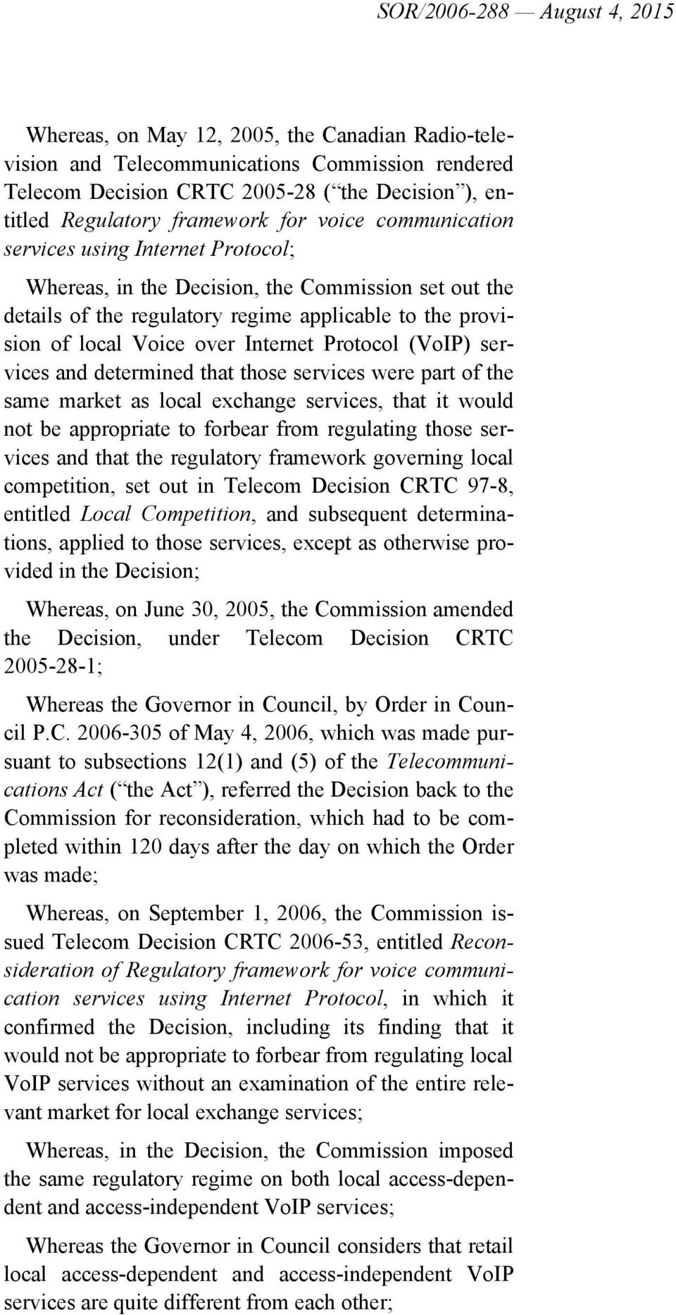 over Internet Protocol (VoIP) services and determined that those services were part of the same market as local exchange services, that it would not be appropriate to forbear from regulating those
