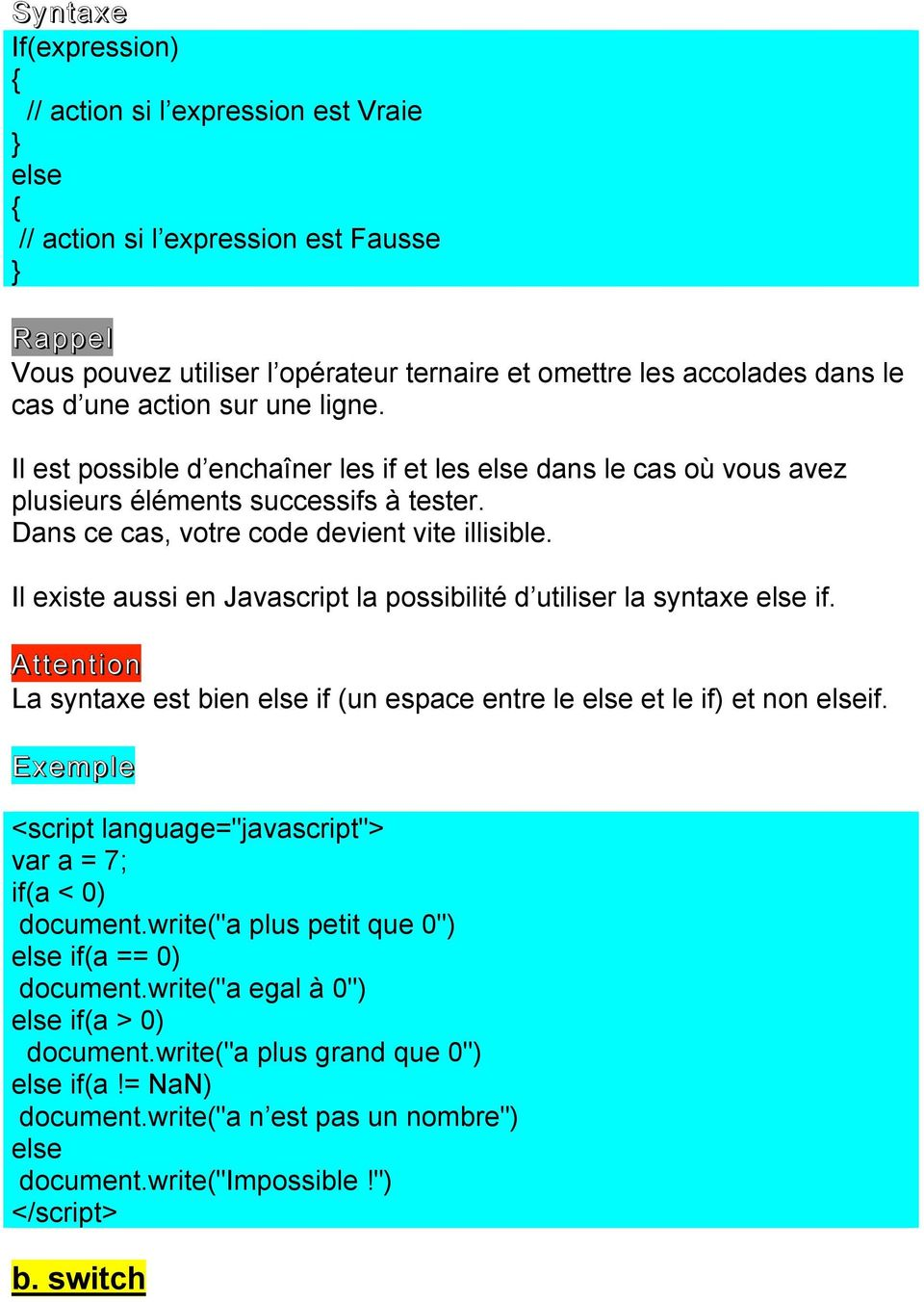 Il existe aussi en Javascript la possibilité d utiliser la syntaxe else if. Attention La syntaxe est bien else if (un espace entre le else et le if) et non elseif.