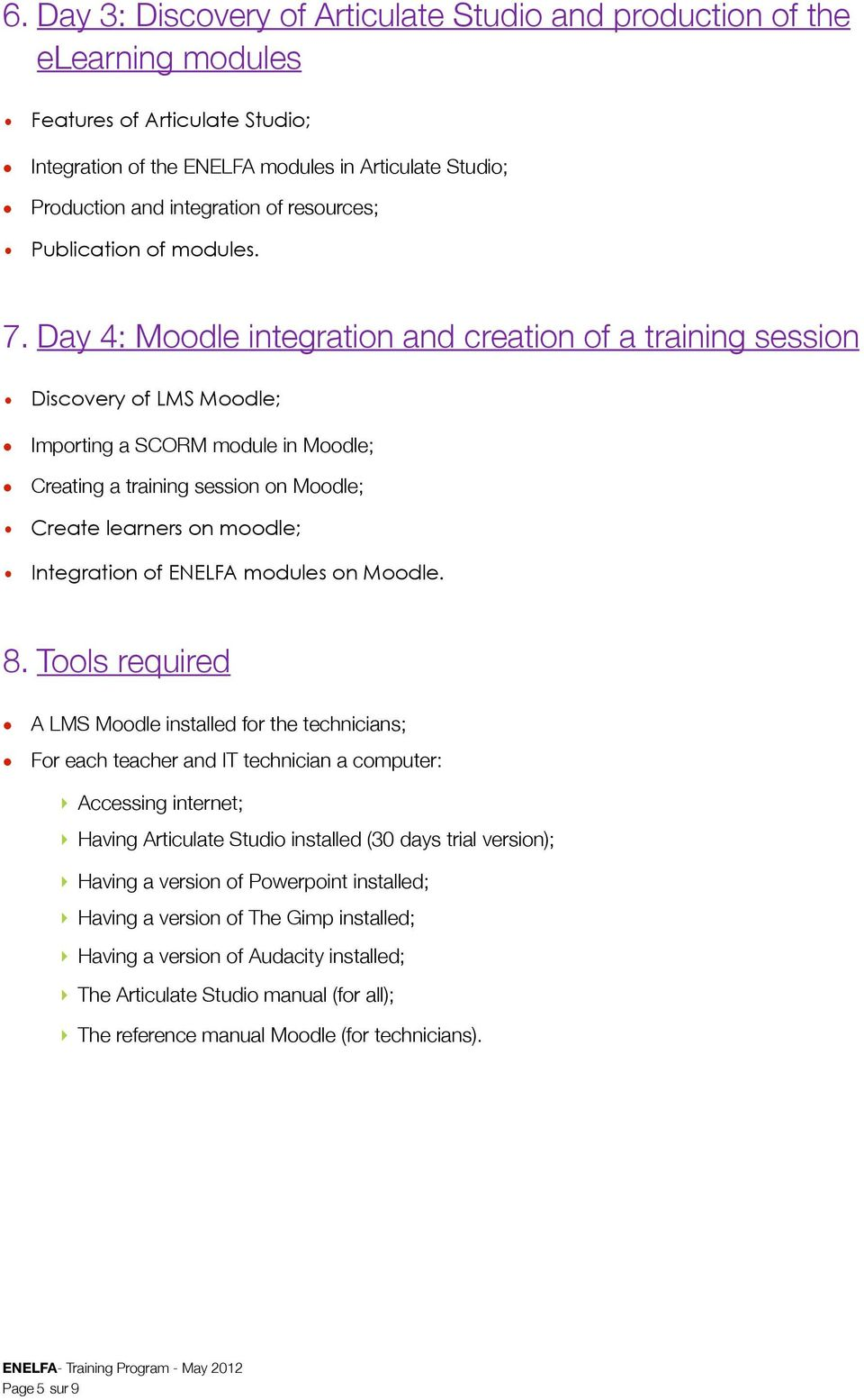 Day 4: Moodle integration and creation of a training session Discovery of LMS Moodle; Importing a SCORM module in Moodle; Creating a training session on Moodle; Create learners on moodle; Integration