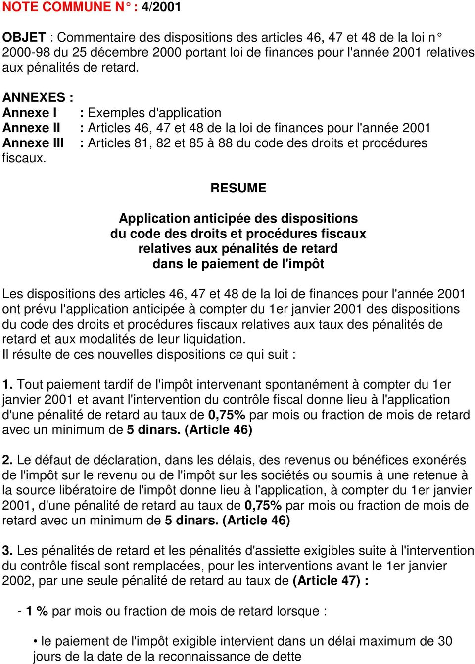 ANNEXES : Annexe I : Exemples d'application Annexe II : Articles 46, 47 et 48 de la loi de finances pour l'année 2001 Annexe III : Articles 81, 82 et 85 à 88 du code des droits et procédures fiscaux.
