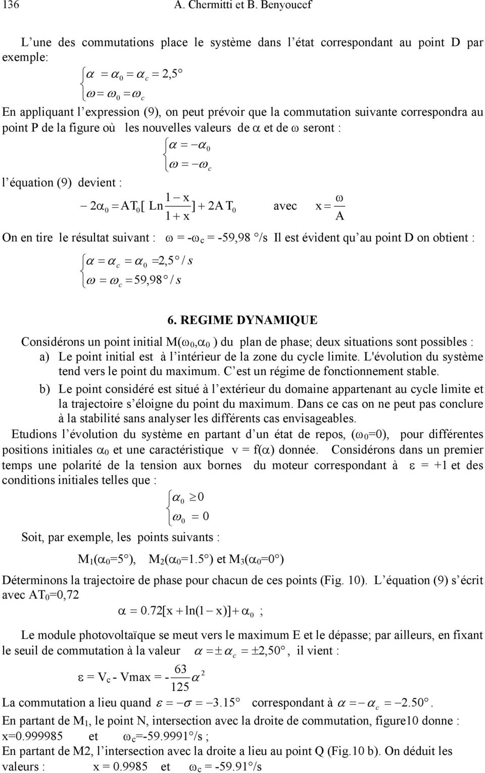 poin P de la figure où les nouvelles valeurs de α e de ω seron : α = α ω = ω l équaion (9) devien : 1 x ω α = AT [ Ln ] + A T ave x = 1 + x A On en ire le résula suivan : ω = -ω = -59,98 /s Il es