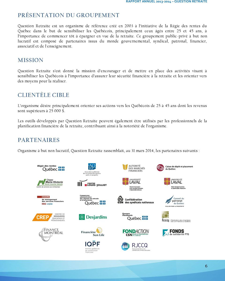 Ce groupement public -privé à but non lucratif est composé de partenaires issus du monde gouvernemental, syndical, patronal, financier, associatif et de l'enseignement.