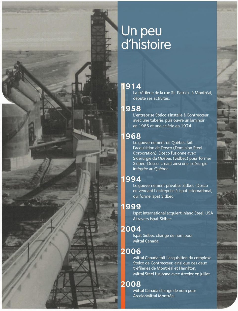 1968 Le gouvernement du Québec fait l acquisition de Dosco (Dominion Steel Corporation).