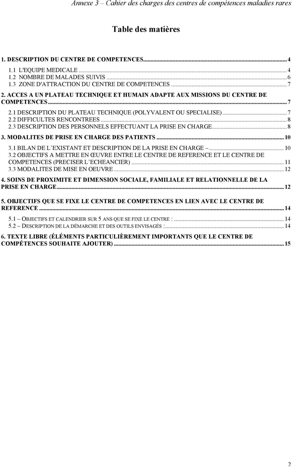 3 DESCRIPTION DES PERSONNELS EFFECTUANT LA PRISE EN CHARGE...8 3. MODALITES DE PRISE EN CHARGE DES PATIENTS...10 3.