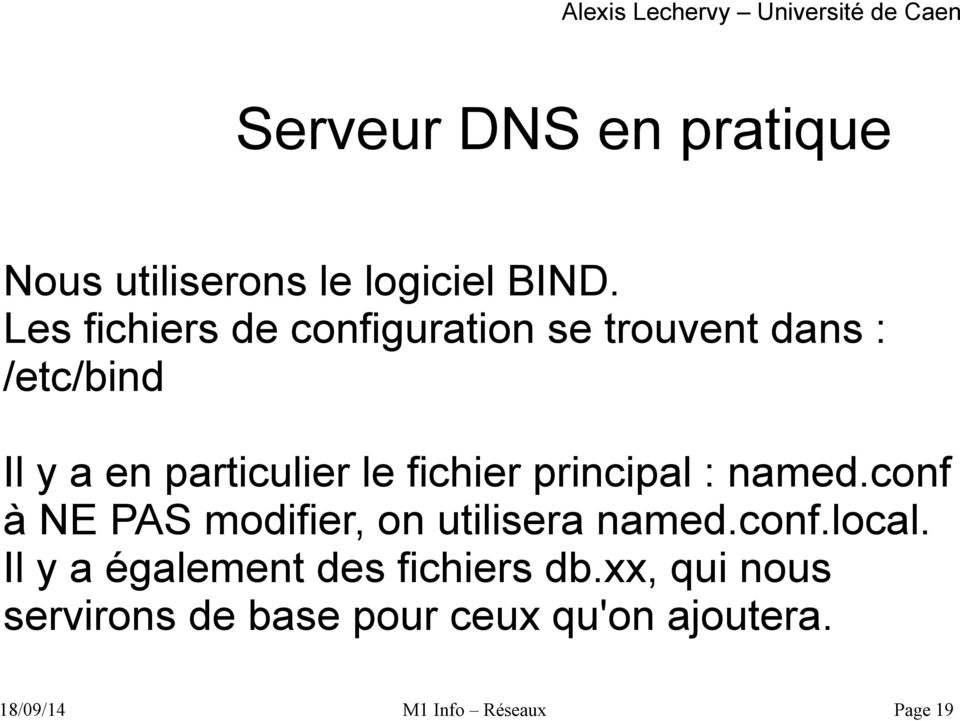 fichier principal : named.conf à NE PAS modifier, on utilisera named.conf.local.