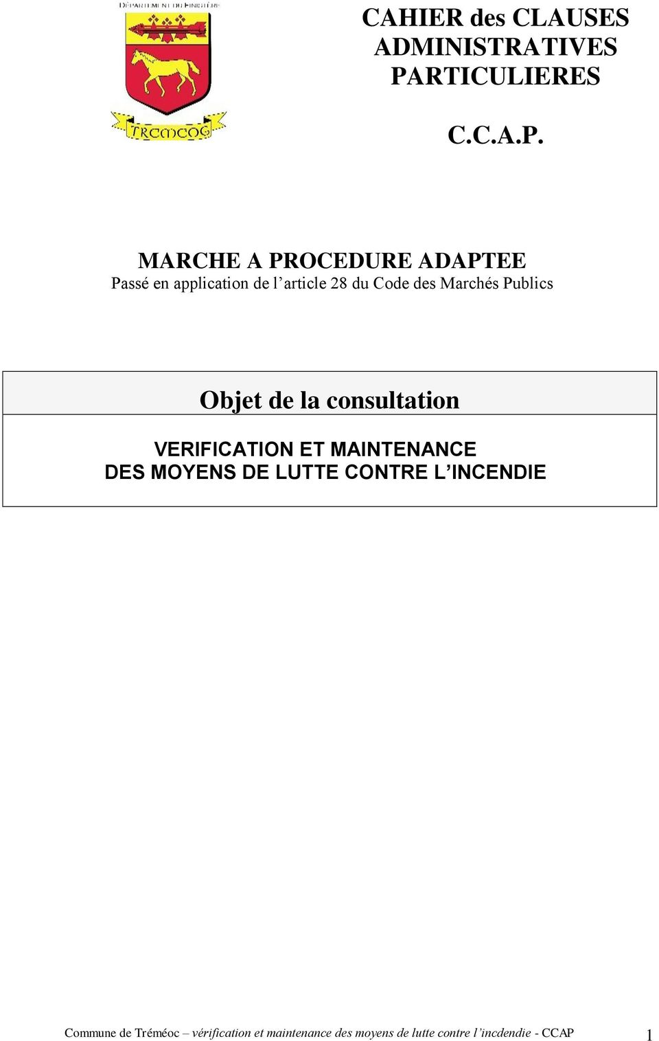 MARCHE A PROCEDURE ADAPTEE Passé en application de l article 28 du Code des Marchés