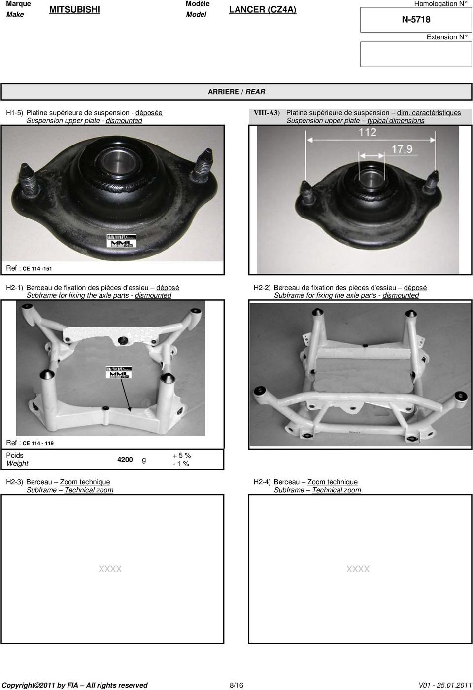 parts - dismounted H2-2) Berceau de fixation des pièces d'essieu déposé Subframe for fixing the axle parts - dismounted Ref : CE 114-119 Poids Weight 4200 g + 5