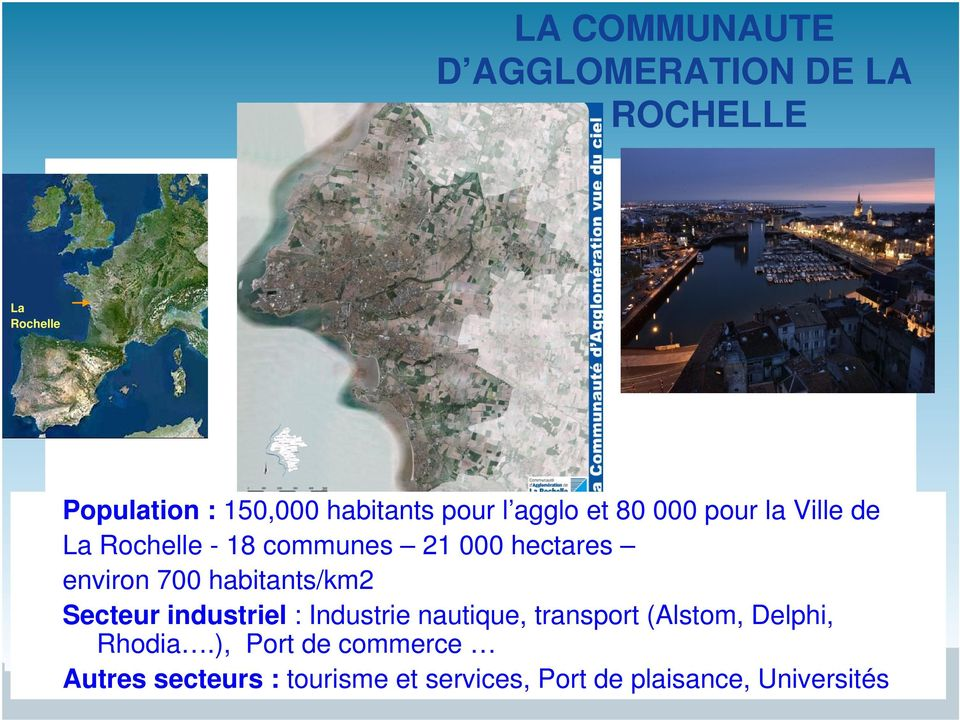700 habitants/km2 Secteur industriel : Industrie nautique, transport (Alstom, Delphi,