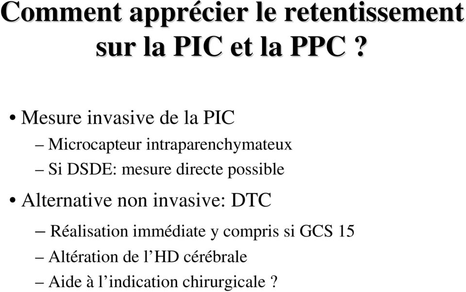 mesure directe possible Alternative non invasive: DTC Réalisation