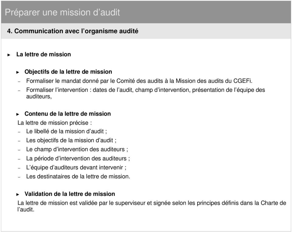 la mission d audit ; Les objectifs de la mission d audit ; Le champ d intervention des auditeurs ; La période d intervention des auditeurs ; L équipe d auditeurs devant intervenir ; Les