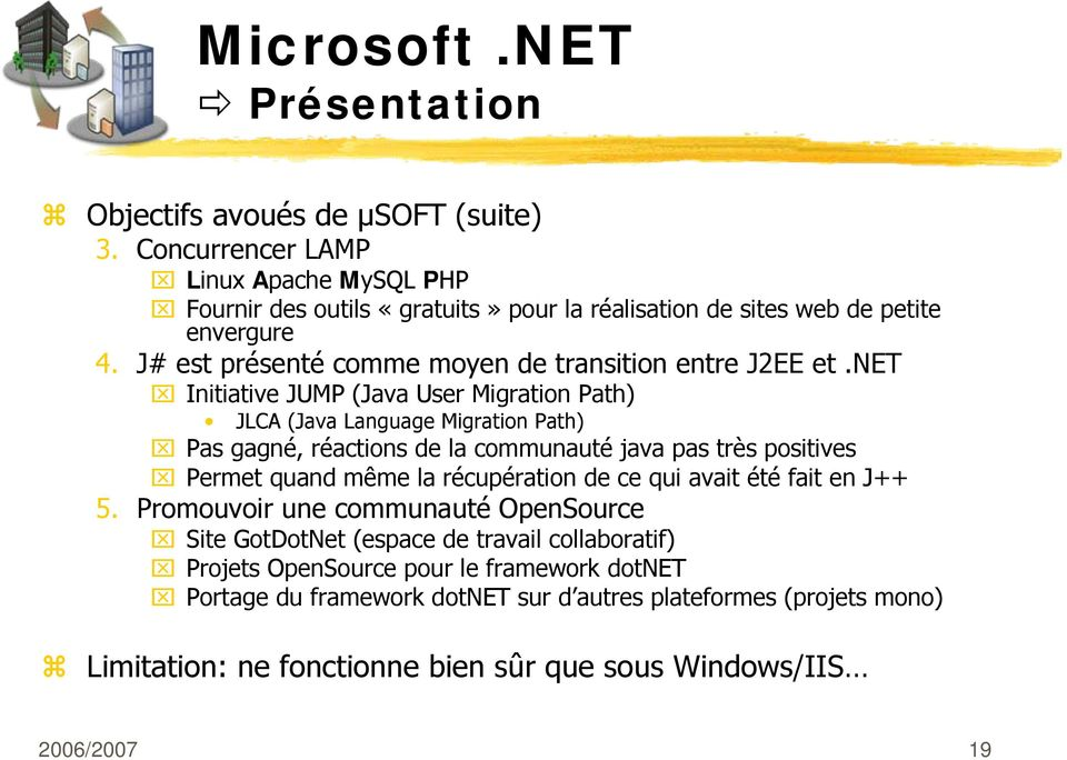 net Initiative JUMP (Java User Migration Path) JLCA (Java Language Migration Path) Pas gagné, réactions de la communauté java pas très positives Permet quand même la