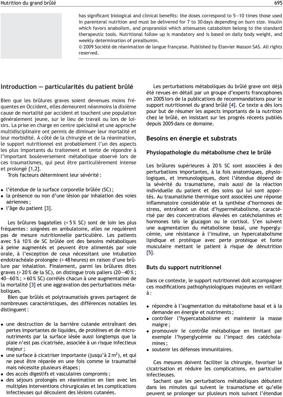 Nutritional follow up is mandatory and is based on daily body weight, and weekly determination of prealbumin. 2009 Société de réanimation de langue française. Published by Elsevier Masson SAS.