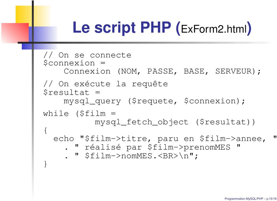 la requête $resultat = mysql_query ($requete, $connexion); while ($film =