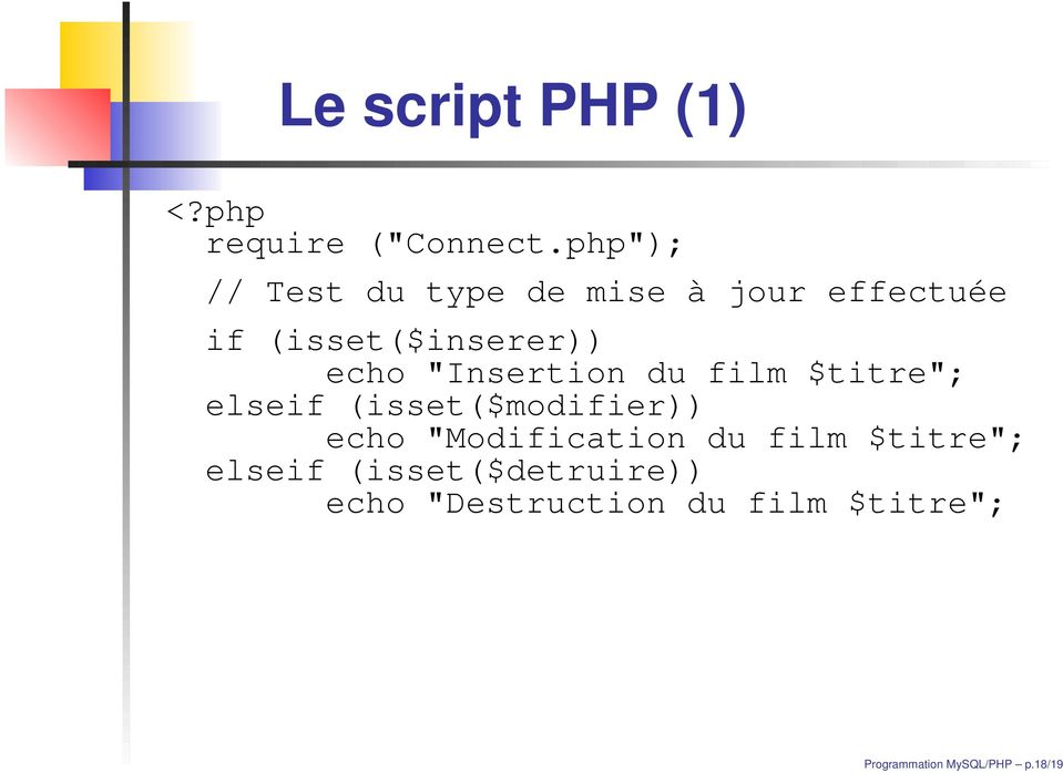 """Insertion du film $titre""; elseif (isset($modifier)) echo ""Modification"