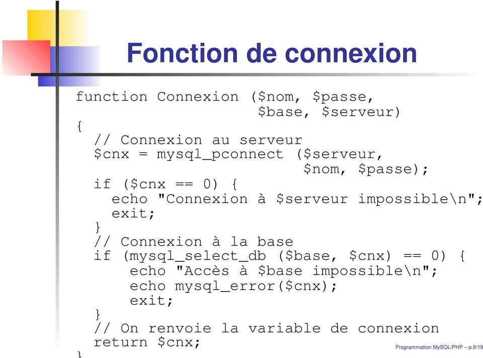 "} // Connexion à la base if (mysql_select_db ($base, $cnx) == 0) { echo ""Accès à $base impossible\n""; echo"