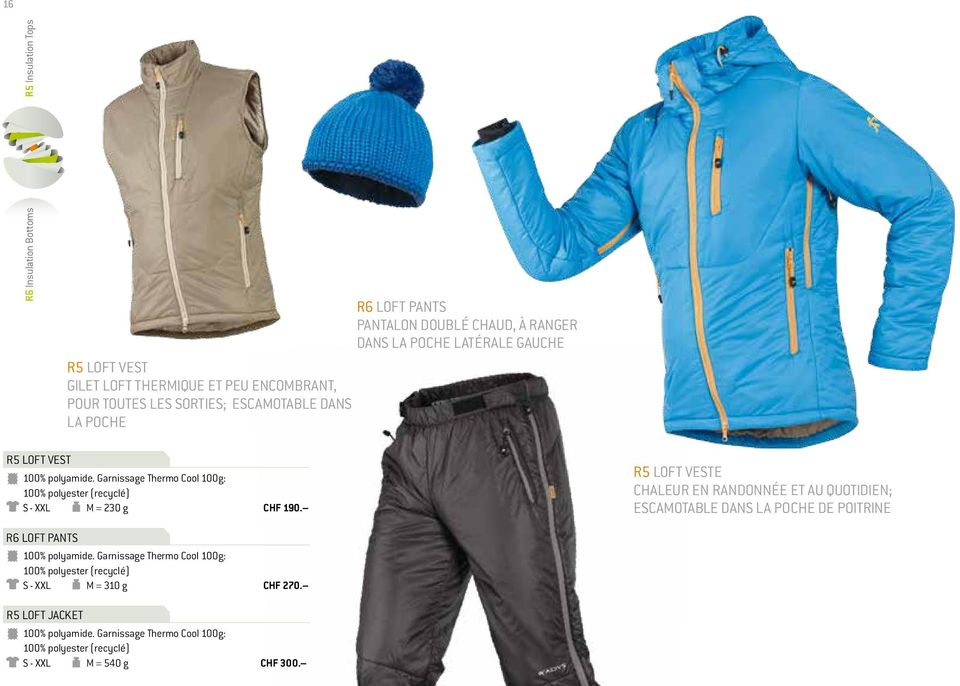 Garnissage Thermo Cool 100g: 100% polyester (recyclé) S - XXL M = 230 g R6 LOFT PANTS 100% polyamide.