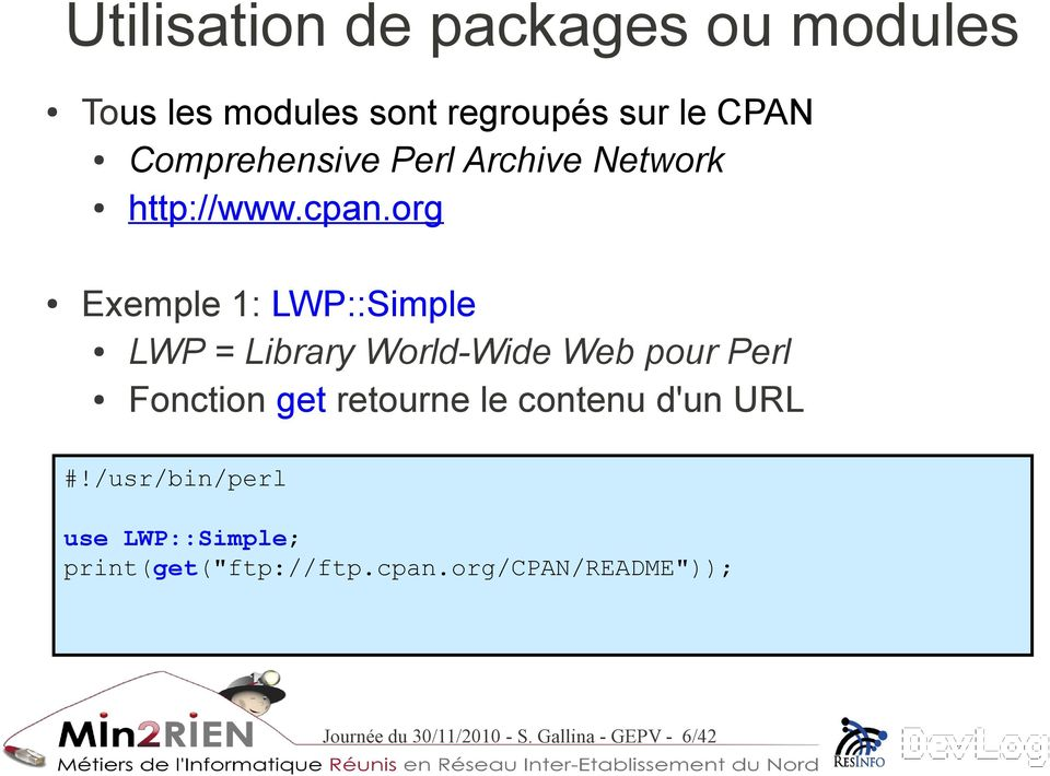 org Exemple 1: LWP::Simple LWP = Library World-Wide Web pour Perl Fonction get retourne le